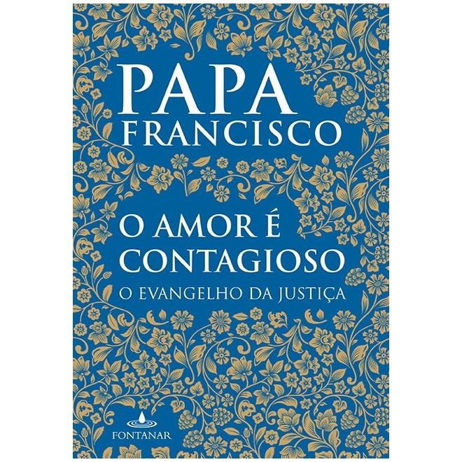 Livro - O Amor é Contagioso: o Evangelho da Justiça - Bergoglio
