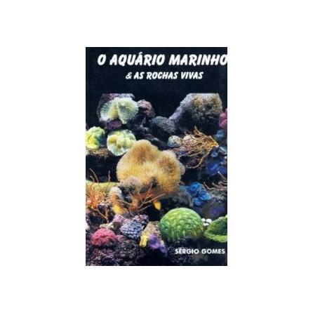 Livro - O Aquário Marinho e as Rochas Vivas - Sergio Gomes