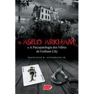 Livro - O Asilo Arkham - E a Psicopatologia dos Vilões de Gotham City - Assumpção Jr.