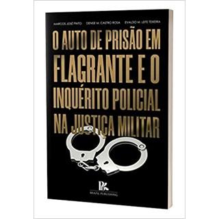 Livro - O Auto de Prisão em Flagrante e o Inquérito Policial na Justiça  - Pinto - Brazil Publishing