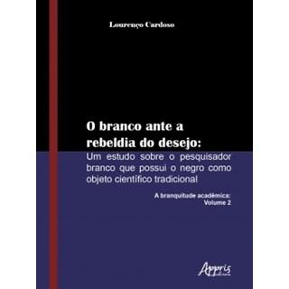 Livro O Branco Ante a Rebeldia do Desejo - Cardoso - Appris