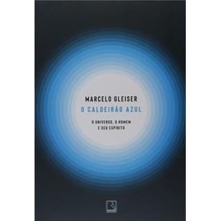 Livro O Caldeirão Azul: O Universo, o Homem e seu Espírito - Gleiser