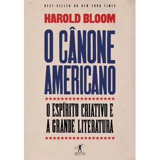 Livro - O Cânone Americano: o Espirito Criativo e a Grande Literatura - Bloom