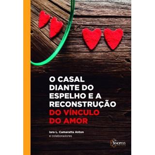 Livro - O Casal Diante do Espelho e a Reconstrução do Vínculo do Amor - Anton
