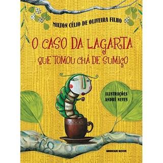 Livro - O Caso da Lagarta que Tomou Chá de Sumiço - Oliveira