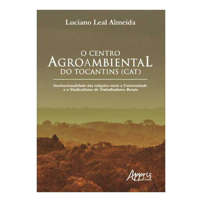 Livro - O Centro Agroambiental do Tocantins (CAT) - Almeida