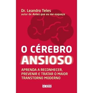 Livro - O Cérebro Ansioso - Aprenda a Reconhecer, Prevenir e Tratar o Maior Transtorno Moderno - Teles