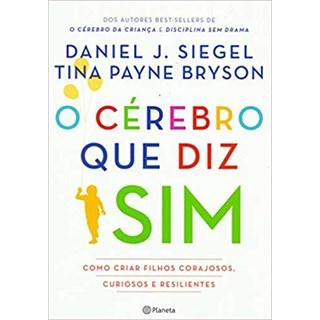 Livro - O Cérebro Diz que Sim: Como Criar Filhos Corajosos, Curiosos e Resilientes - Siegel