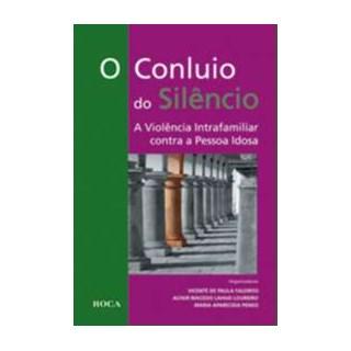 Livro - O Conluio do Silêncio - A Violência Intrafamiliar Contra a Pessoa Idosa - Faleiros