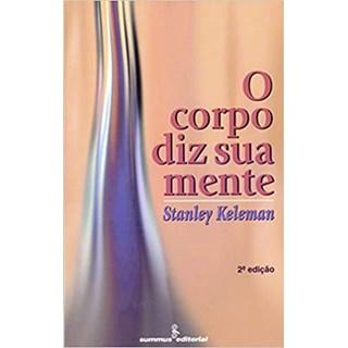 Livro - O Corpo Diz Sua Mente - Keleman - Summus