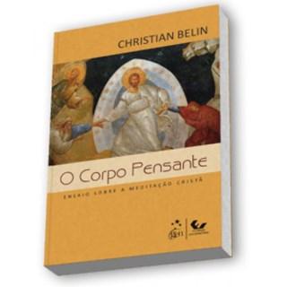 Livro - O corpo Pensante - Ensaio sobre a Meditação Cristã - Belin