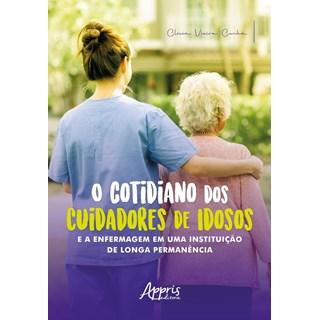Livro O cotidiano dos cuidadores de idosos - Cunha - Appris