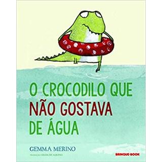 Livro - O Crocodilo Que Não Gostava de Água - Merino - Brinque Book