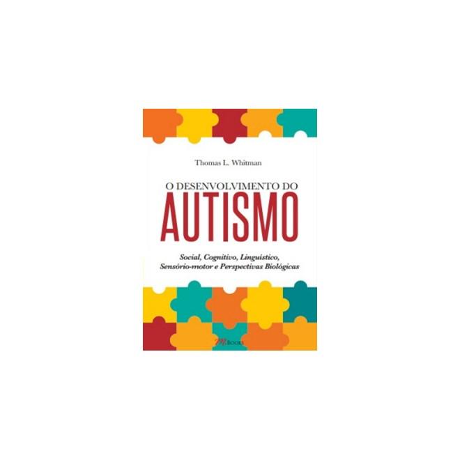 Livro - O Desenvolvimento do Autismo - Whitman , Thomas L.
