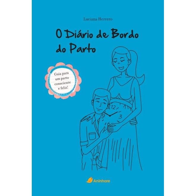 Livro - O Diário de Bordo do Parto - Guia Prático Para Um Parto Consciente e Feliz - Herrero