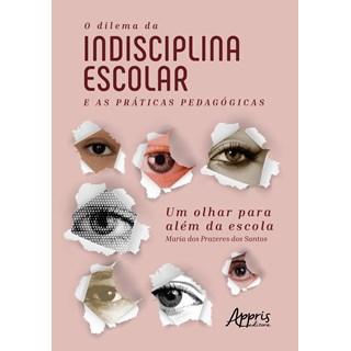 Livro - O Dilema da Indisciplina Escolar e as Práticas Pedagógicas - Santos - Appris
