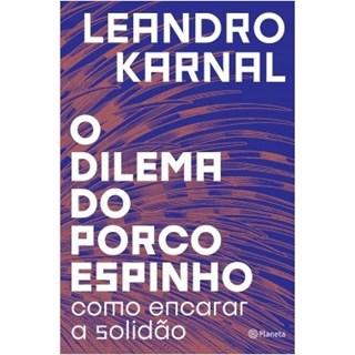 Livro - O Dilema do Porco Espinho: Como Encarar a Solidão - Leandro Karnal