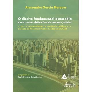 Livro - O Direito Fundamental à Moradia e Sua Tutela Coletiva Fora do Processo Judicial - Marques