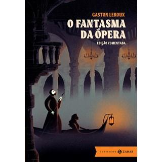 Livro - O Fantasma da Ópera - Edição Comentada - Clássicos Zahar - Leroux