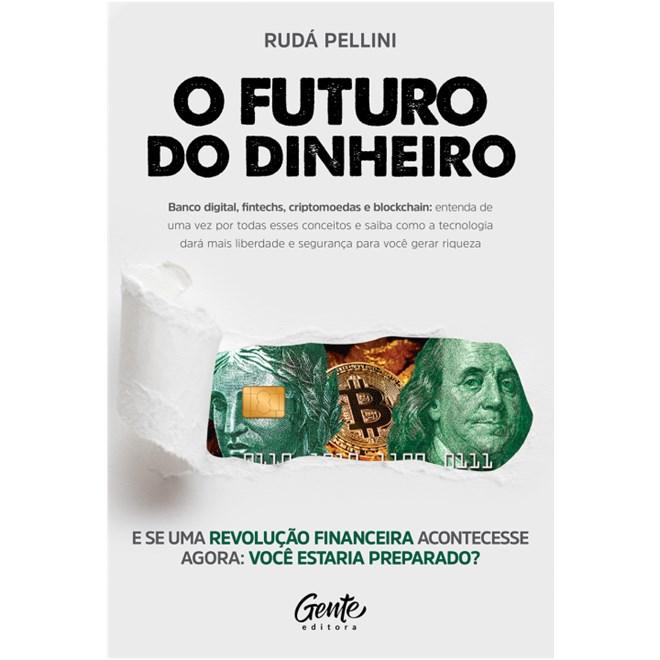 Livro - O Futuro do Dinheiro - Pellini - Gente