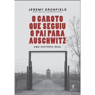 Livro - O Garoto que Seguiu o Pai para Auschwitz - Dronfield