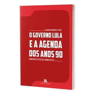 Livro - O Governo Lula e a Agenda Dos Anos 90 - Silva - Brazil Publishing