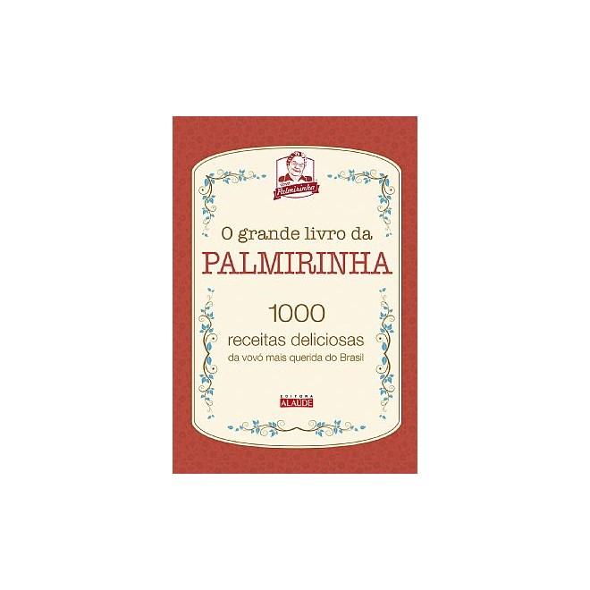 Livro - O Grande Livro da Palmirinha - 1000 Receitas Deliciosas da Vovó Mais Querida do Brasil - Vovó Palmirinha