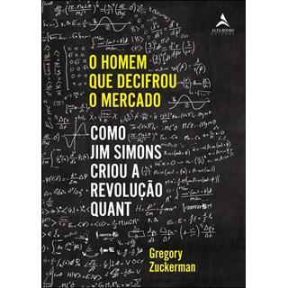 Livro O Homem que Decifrou o Mercado - Zuckerman - Alta Books