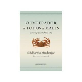Livro - O Imperador de Todos os Males: Uma Biografia do Câncer - Mukherjee