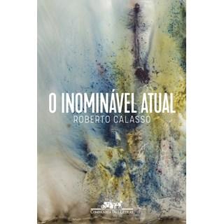 Livro - O Inominável Atual - Roberto Calasso