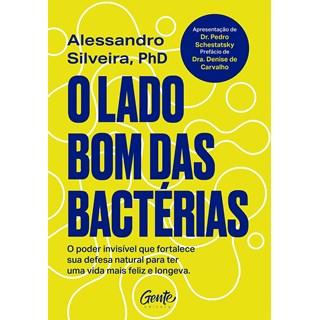 Livro O Lado Bom das Bactérias - Silveira - Gente