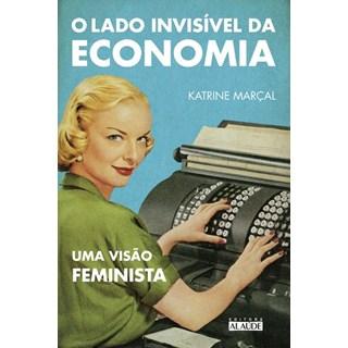 Livro - O lado invisível da economia - Uma visão feminista