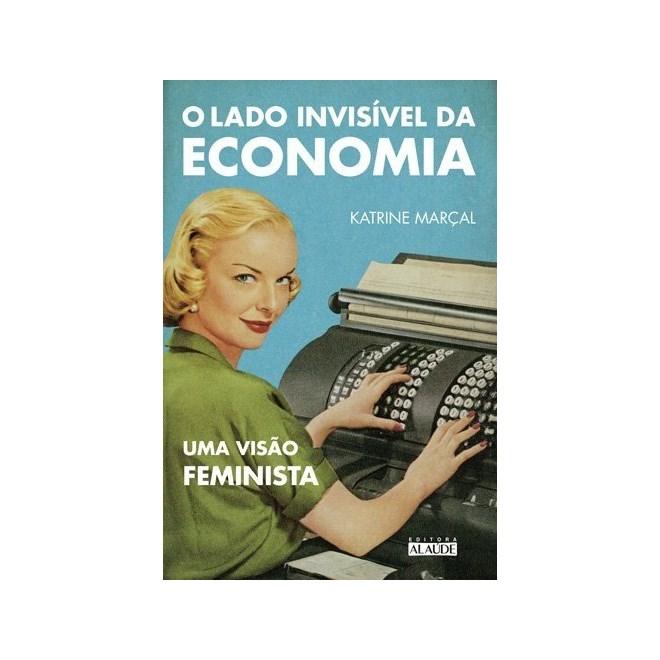 Livro - O lado invisível da economia - Uma visão feminista - Marçal