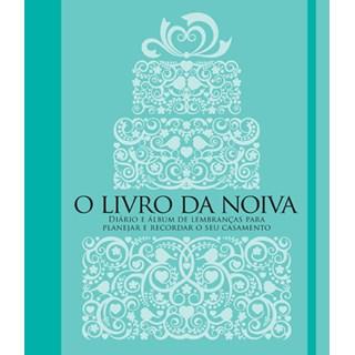 Livro - O Livro da Noiva - Diário e Álbum de Lembranças Para Planejar e Recordar o Seu Casamento