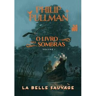 Livro -  O Livro das Sombras - La Belle Sauvage - Pullman