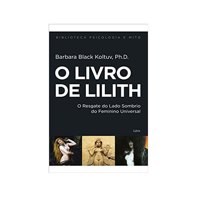 Livro - O Livro de Lilith: Resgate do Lado Sombrio do feminino Universal - Koltuv