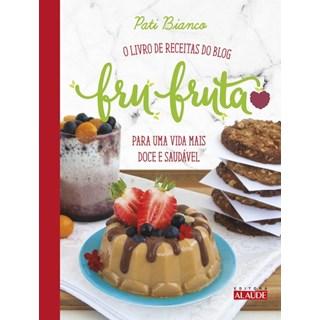 Livro - O Livro de Receitas do Blog Fru Fruta - Para Uma Vida Mais Doce e Saudável - Bianco