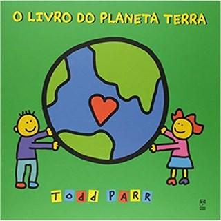 Livro - O Livro do Planeta Terra - Todd Parr