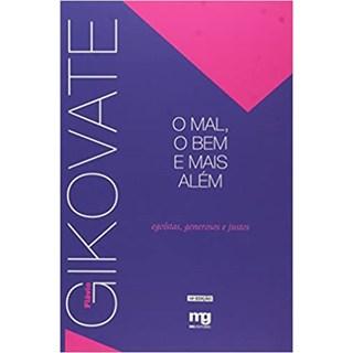 Livro - O Mal, o Bem e Mais Além - Gikovate - Mg Editorial