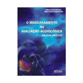 Livro -  O Mascaramento Na Avaliação Audiológica - Um Guia Prático - Alvarenga