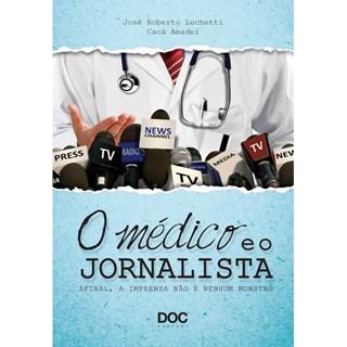 Livro - O Médico e o Jornalista - Afinal, a Imprensa não é nenhum Monstro - Luchetti