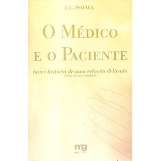Livro - O médico e o paciente - breve história de uma relação delicada - Ismael