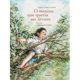 Livro - O menino que queria ser árvore - Grazioli