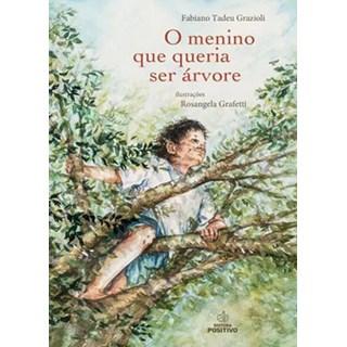 Livro - O Menino que Queria ser Árvore - Grazioli - Positivo