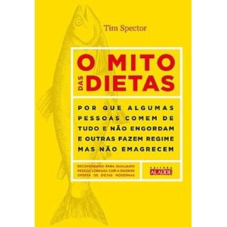 Livro - O Mito das Dietas - Por que Algumas Pessoas Comem de Tudo e Não Engordam e Outras Fazem Regime mas Não Emagrecem - Spector