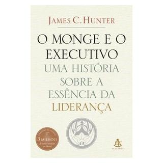 Livro - O Monge e o Executivo: Uma História Sobre a Essência da Liderança - Hunter