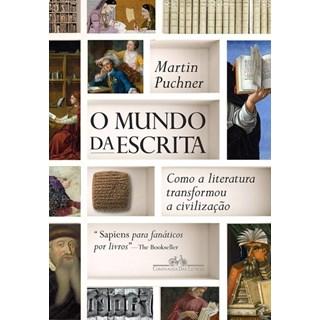 Livro - O Mundo da Escrita: Como a Literatura Transformou a Civilização - Puchner