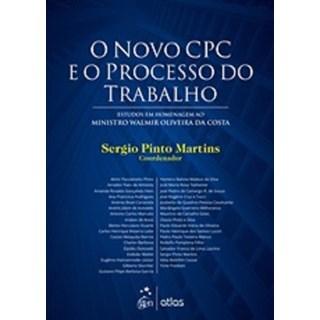 Livro - O Novo CPC e o Processo do trabalho: Estudos em Homenagem ao Ministro Walmir Oliveira da Costa - Martins