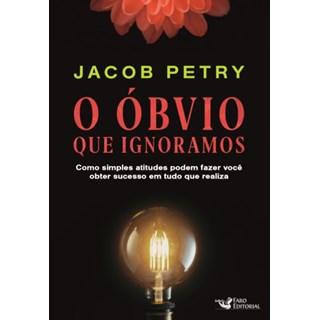 Livro - O Óbvio Que Ignoramos - Petry - Faro