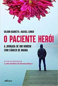 Livro O Paciente Heroi: A Jornada de um Home com Cancer de Mama Ba